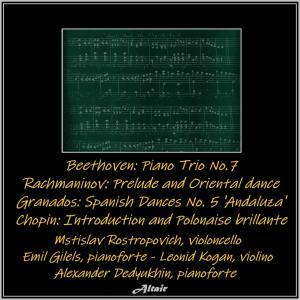 Mstislav Rostropovich的專輯Beethoven: Piano Trio NO.7 - Rachmaninov: Prelude and Oriental Dance - Granados: Spanish Dances NO. 5 'Andaluza' - Chopin: Introduction and Polonaise Brillante (Live)