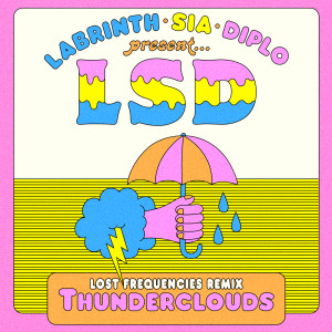Thunderclouds (Lost Frequencies Remix) 2018 LSD; Sia; Diplo; Labrinth