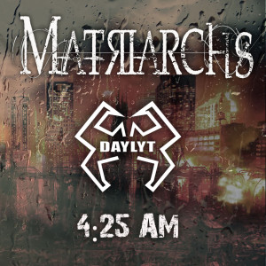 Listen to 4:25am song with lyrics from Matriarchs