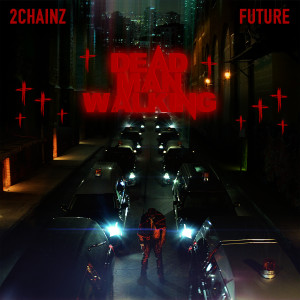 Listen to Dead Man Walking song with lyrics from 2 Chainz