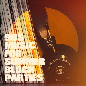 Album 90S Music for Summer Block Parties from 90s Maniacs