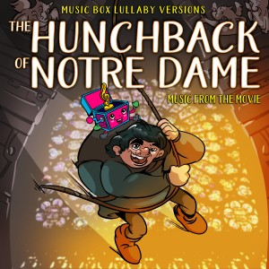 Album The Hunchback of Notre Dame: Music from the Movie (Music Box Lullaby Versions) from Melody the Music Box