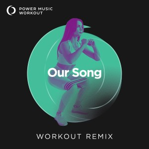 Album Our Song - Single from Power Music Workout