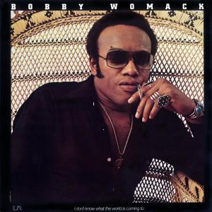 I Don't Know What The World Is Coming To 2008 Bobby Womack