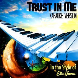 Karaoke - Ameritz的專輯Trust in Me (In the Style of Etta James) [Karaoke Version] - Single