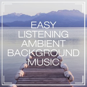Album Easy Listening Ambient Background Music from Relaxation