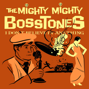Album I DON'T BELIEVE IN ANYTHING (Explicit) from The Mighty Mighty Bosstones