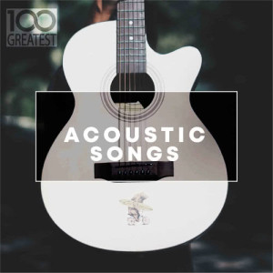 100 Greatest Acoustic Songs dari Various Artists
