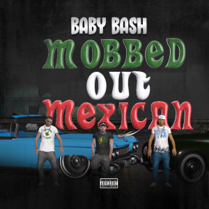 Album Mobbed Out Mexican from Baby Bash