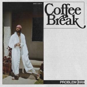 Album Coffee Break (Explicit) from Problem
