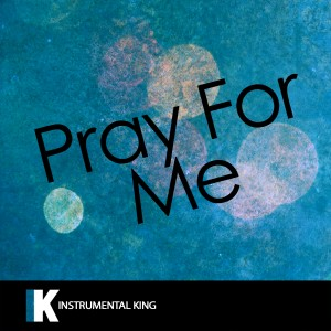 Instrumental King的專輯Pray For Me (In the Style of The Weeknd & Kendrick Lamar) [Karaoke Version]