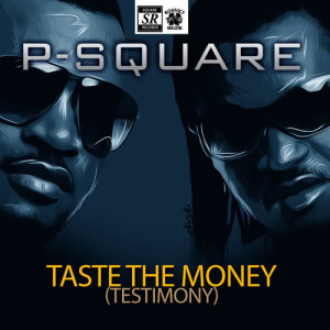Listen to Taste the Money (Testimony) song with lyrics from P-Square