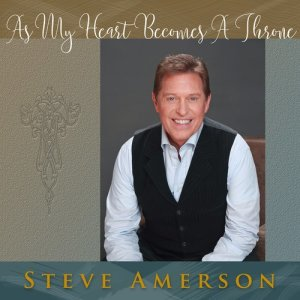 Album As My Heart Becomes a Throne from Steve Amerson