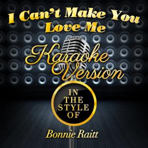 Karaoke - Ameritz的專輯I Can't Make You Love Me (In the Style of Bonnie Raitt) [Karaoke Version] - Single