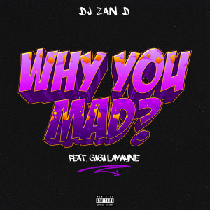 Album Why You Mad? from Dj Zan-D