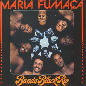 Banda Black Rio的專輯Maria Fumaça (Remasterizado)