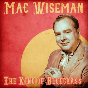 Album The King of Bluegrass (Remastered) from Mac Wiseman
