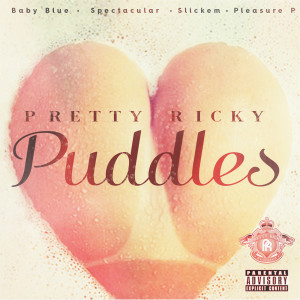 Album Puddles (feat. Baby Blue, Spectacular, Slickem & Pleasure P) from Pretty Ricky