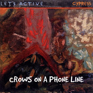 Crows On A Phone Line 1984 Let's Active