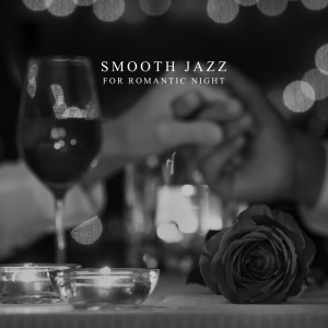 Album Smooth Jazz for Romantic Night (Sensual Saxophone Music for Lovers (Candlelight Dinner Playlist)) from Jazz Sax Lounge Collection