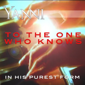 Album To the One Who Knows - In His Purest Form from Yanni