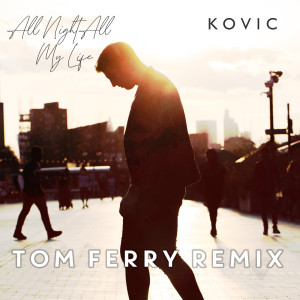 Album All Night All My Life (Tom Ferry Remix) from Kovic