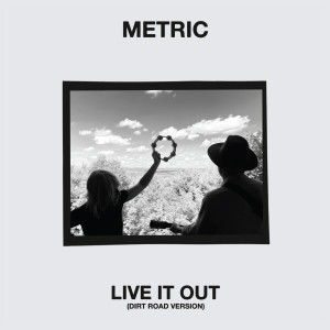 Album Live It Out (Dirt Road Version) from Metric