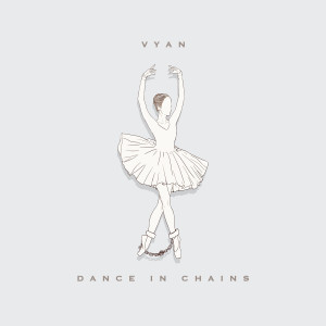 Vyan的專輯Dance In Chains (Explicit)
