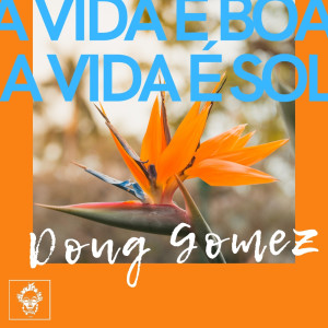 Album A Vida E Boa, A Vida E Sol from Doug Gomez