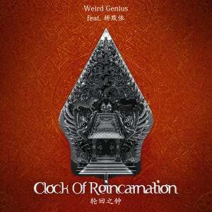 Clock Of Reincarnation ft. Moi Yang (Chinese Version) dari Weird Genius