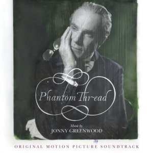 Album Phantom Thread (Original Motion Picture Soundtrack) from Jonny Greenwood