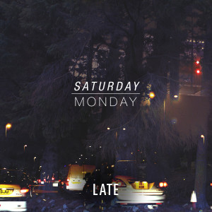 Album Late from Saturday, Monday