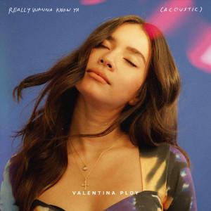 อัลบัม Really Wanna Know Ya - Acoustic ศิลปิน Valentina Ploy