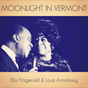 Ella Fitzgerald & Louis Armstrong的專輯Moonlight in Vermont