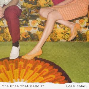 The Ones That Make It dari Leah Nobel