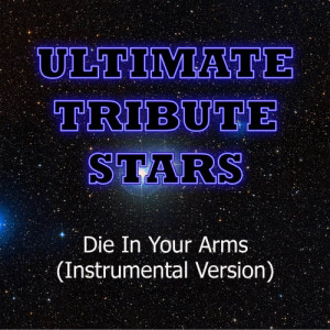 Ultimate Tribute Stars的專輯Justin Bieber - Die In Your Arms (Instrumental Version)