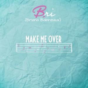 Album Make Me Over from Bri (Briana Babineaux)