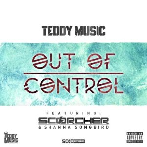 Listen to Out of Control (feat. Scorcher and Shanna Songbird) song with lyrics from Teddy Music