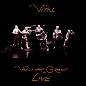 Album Vital (Live At The Marquee Club, London, United Kingdom / 1978 / Remastered 2021) from Van Der Graaf Generator