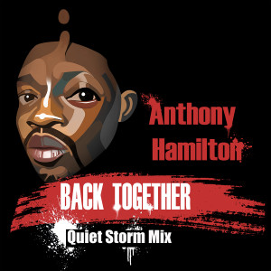 Album Back Together (Quiet Storm Mix) from Anthony Hamilton