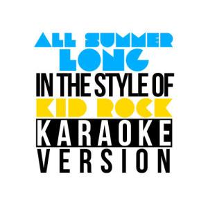 Karaoke - Ameritz的專輯All Summer Long (In the Style of Kid Rock) [Karaoke Version] - Single