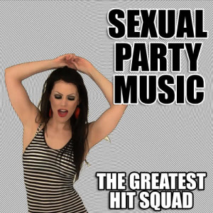 The Greatest Hit Squad的專輯Sexual Party Music