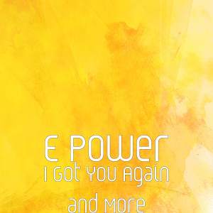 Album I Got You Again and More from E POWER