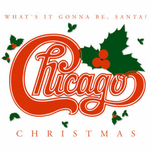 Chicago的專輯Chicago Christmas: What's It Gonna Be, Santa?