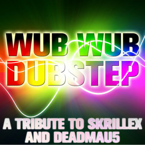 Ultimate Tribute Stars的專輯Wub Wub Dubstep: A Tribute to Skrillex and Deadmau5