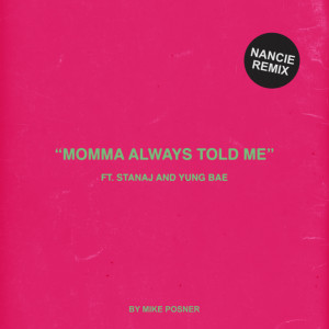 Album Momma Always Told Me (Nancie Remix) (Explicit) from Mike Posner
