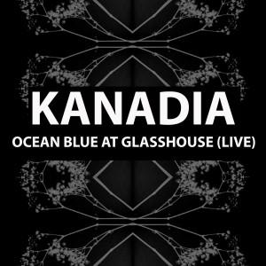 Kanadia的專輯Ocean Blue at Glasshouse (Live)
