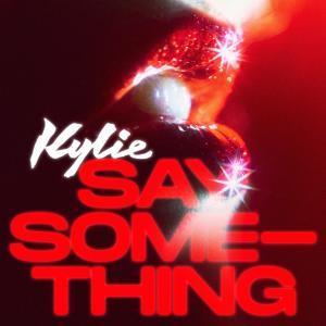 收聽Kylie Minogue的Say Something歌詞歌曲