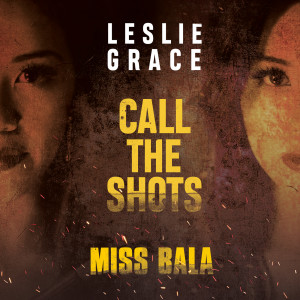 "Leslie Grace的專輯Call the Shots (From the Motion Picture ""Miss Bala"")"
