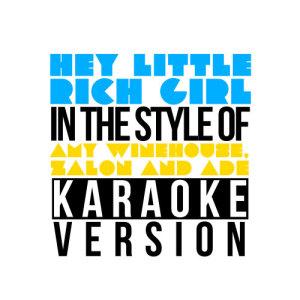 Karaoke - Ameritz的專輯Hey Little Rich Girl (In the Style of Amy Winehouse, Zalon & Ade) [Karaoke Version] - Single
